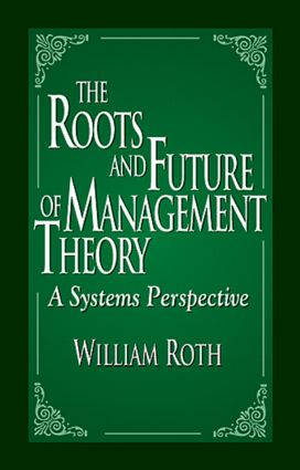 The Roots and Future of Management Theory: A Systems Perspective, 1st Edition (Hardback) book cover