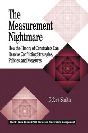The Measurement Nightmare: How the Theory of Constraints Can Resolve Conflicting Strategies, Policies, and Measures (Hardback) book cover