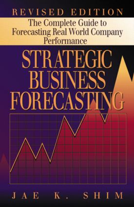 Strategic Business Forecasting: The Complete Guide to Forecasting Real World Company Performance, Revised Edition, 1st Edition (Hardback) book cover