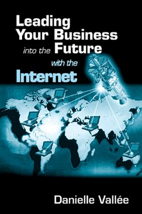 Leading Your Business into the Future with the Internet: 1st Edition (Hardback) book cover