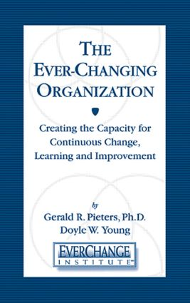 The Ever Changing Organization: Creating the Capacity for Continuous Change, Learning, and Improvement, 1st Edition (Hardback) book cover