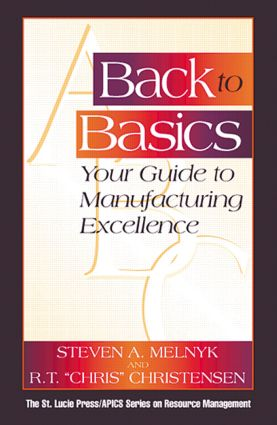 Back to Basics: Your Guide to Manufacturing Excellence, 1st Edition (Hardback) book cover