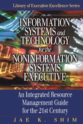 Information Systems and Technology for the Noninformation Systems Executive: An Integrated Resource Management Guide for the 21st Century, 1st Edition (Hardback) book cover