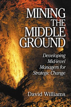 Mining The Middle Ground: Developing Mid-level Managers for Strategic Change, 1st Edition (Hardback) book cover