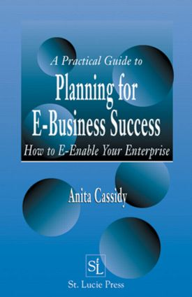 A Practical Guide to Planning for E-Business Success: How to E-enable Your Enterprise, 1st Edition (Hardback) book cover