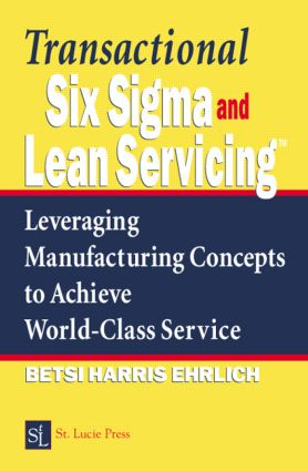 Transactional Six Sigma and Lean Servicing: Leveraging Manufacturing Concepts to Achieve World-Class Service, 1st Edition (Hardback) book cover
