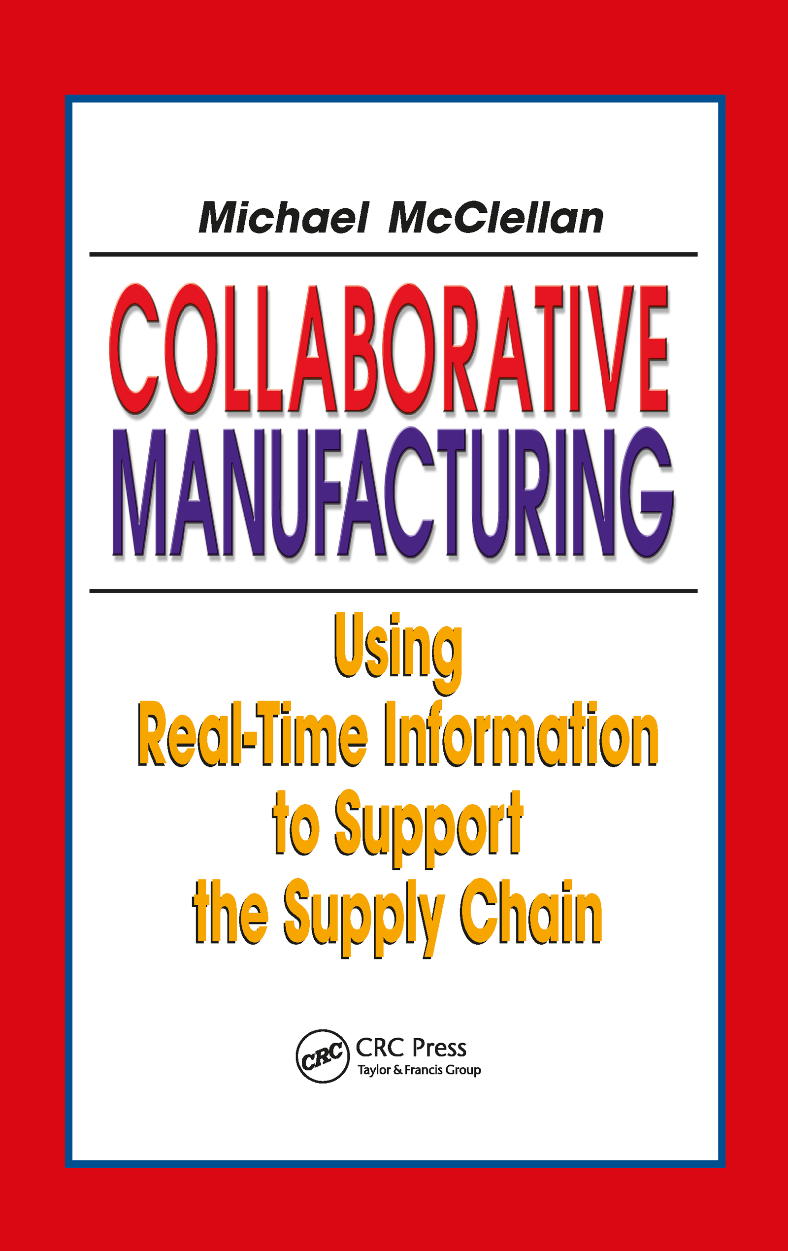 Collaborative Manufacturing: Using Real-Time Information to Support the Supply Chain book cover
