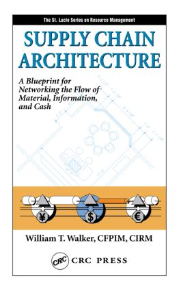 Supply Chain Architecture: A Blueprint for Networking the Flow of Material, Information, and Cash, 1st Edition (Hardback) book cover