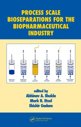 Process Scale Bioseparations for the Biopharmaceutical Industry: 1st Edition (Hardback) book cover
