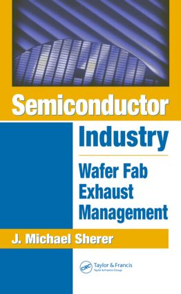 Semiconductor Industry: Wafer Fab Exhaust Management, 1st Edition (Hardback) book cover