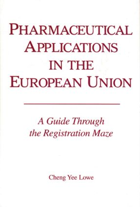 Pharmacetical Applications in the European Union: A Guide Through the Registration Maze, 1st Edition (Hardback) book cover