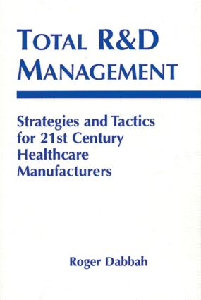 Total R & D Management: Strategies and Tactics for 21st Century Healthcare Manufacturers, 1st Edition (Hardback) book cover