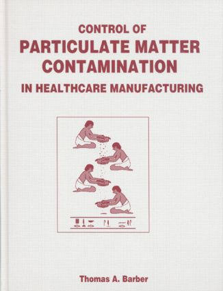 Control of Particulate Matter Contamination in Healthcare Manufacturing: 1st Edition (Hardback) book cover