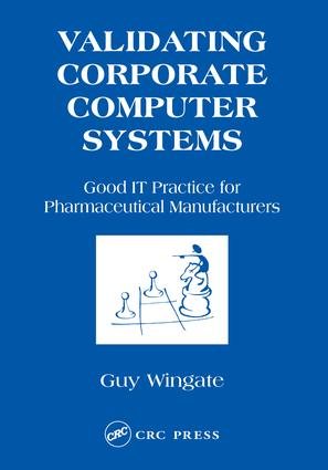 Validating Corporate Computer Systems: Good IT Practice for Pharmaceutical Manufacturers, 1st Edition (Hardback) book cover