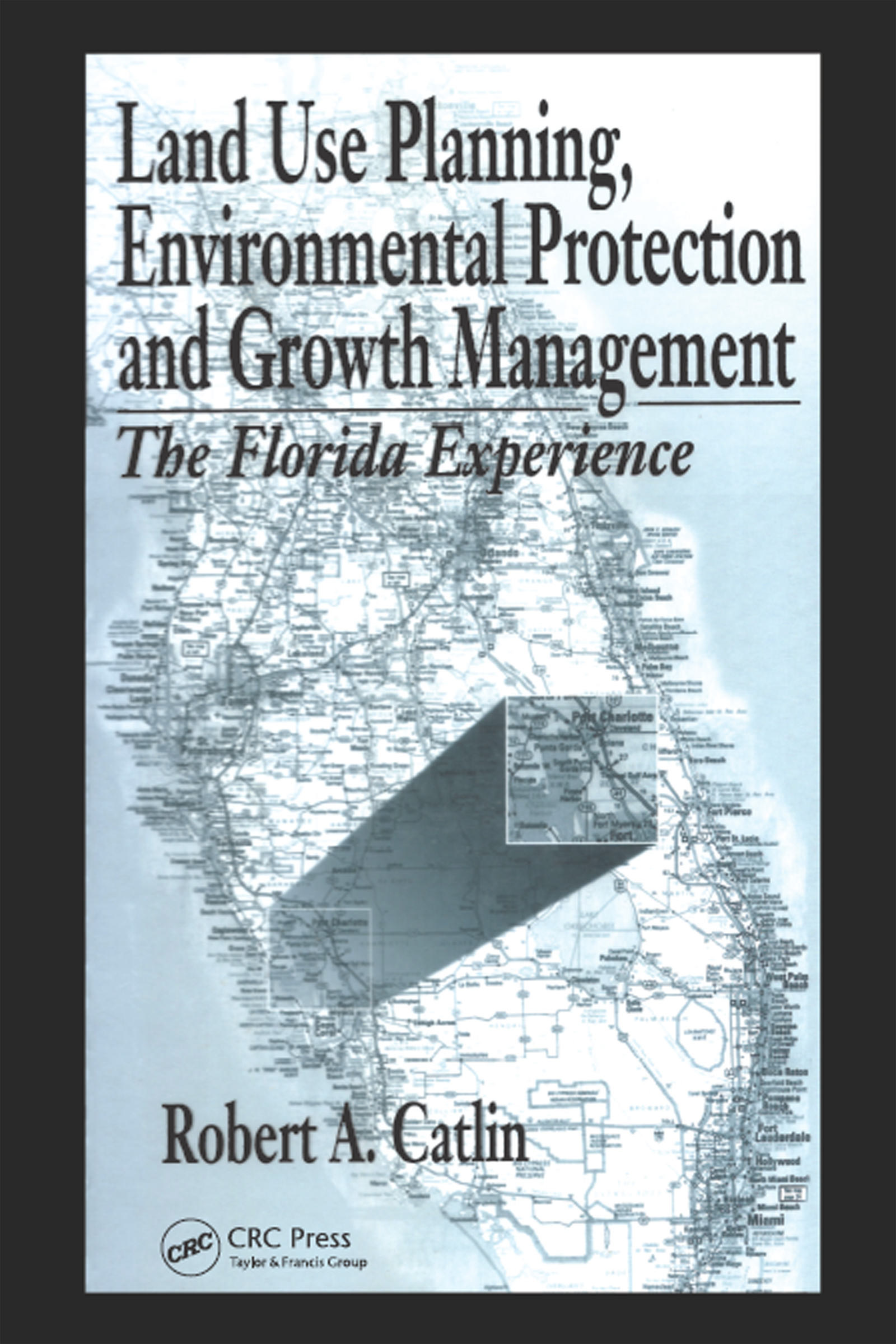 Land Use Planning, Environmental Protection and Growth Management: The Florida Experience, 1st Edition (Hardback) book cover