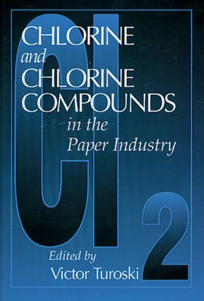 Chlorine and Chlorine Compounds in the Paper Industry: 1st Edition (Hardback) book cover