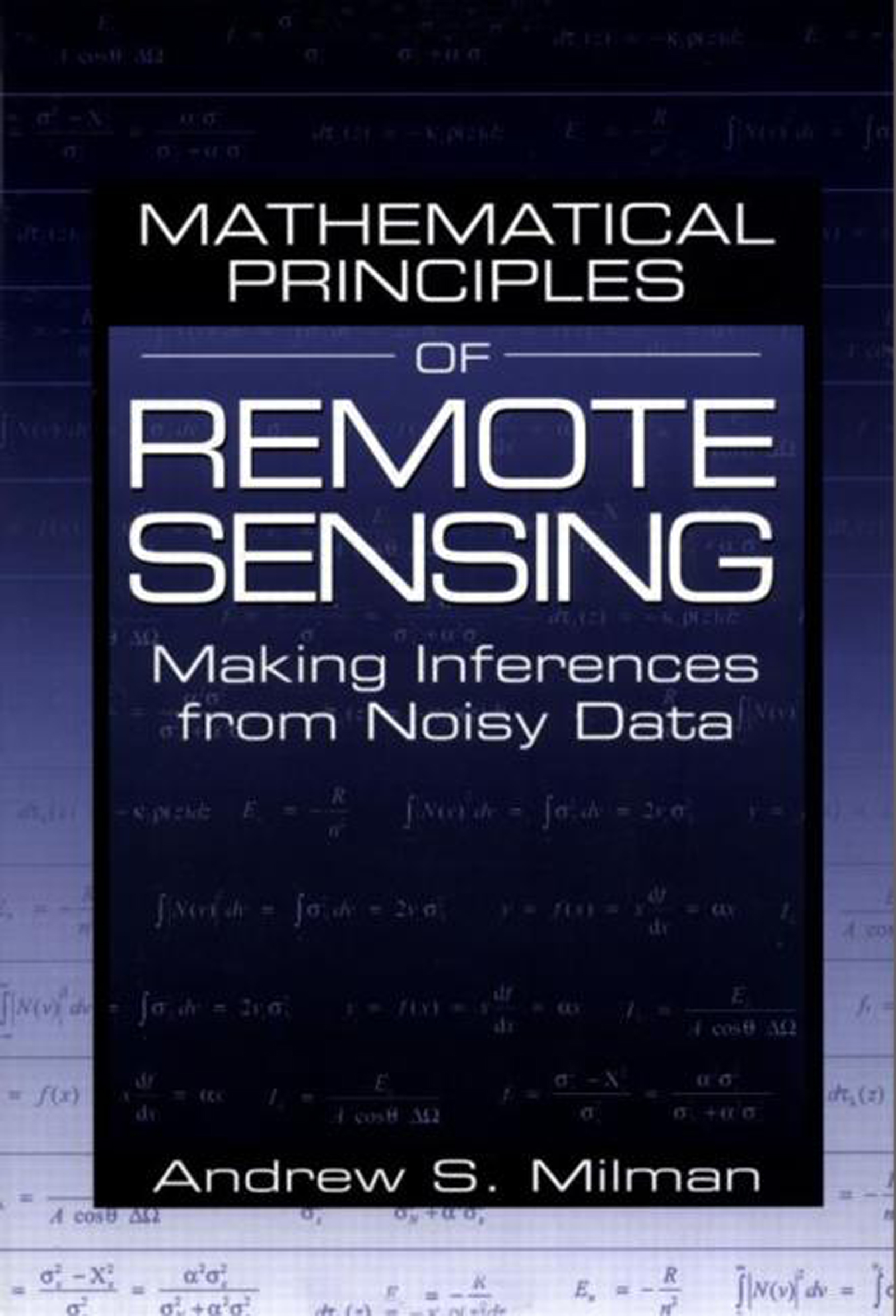 Mathematical Principles of Remote Sensing: Making Inferences from Noisy Data, 1st Edition (Hardback) book cover