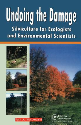 Undoing the Damage: Silviculture for Ecologists and Environmental Scientists, 1st Edition (Paperback) book cover