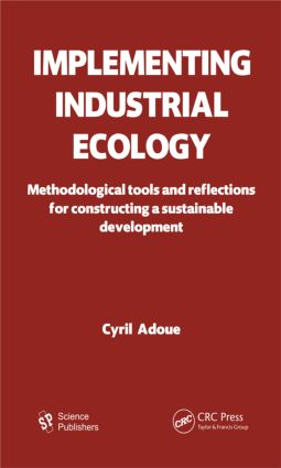 Implementing Industrial Ecology: Methodological Tools and Reflections for Constructing a Sustainable Development, 1st Edition (Hardback) book cover