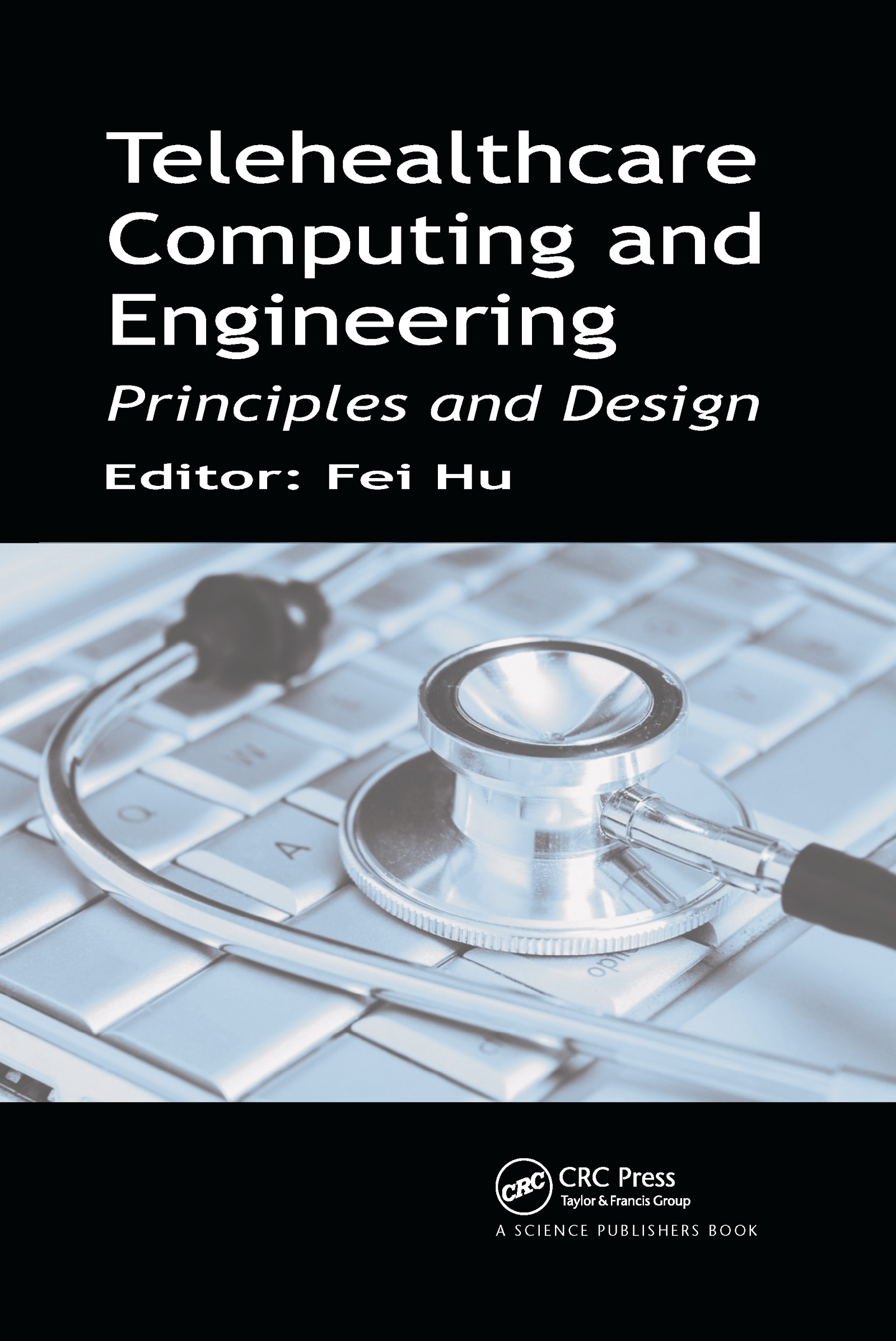 Telehealthcare Computing and Engineering: Principles and Design, 1st Edition (Hardback) book cover