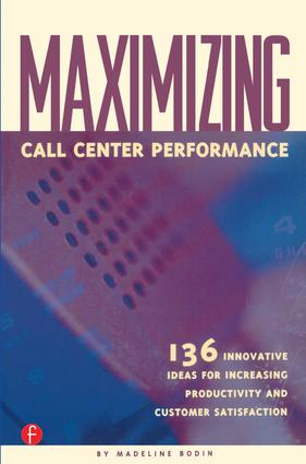 Maximizing Call Center Performance: 136 Innovative Ideas for Increasing Productivity and Customer Satisfaction, 1st Edition (Paperback) book cover