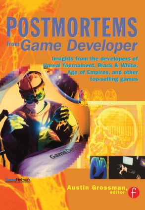 Postmortems from Game Developer: Insights from the Developers of Unreal Tournament, Black & White, Age of Empire, and Other Top-Selling Games, 1st Edition (Paperback) book cover