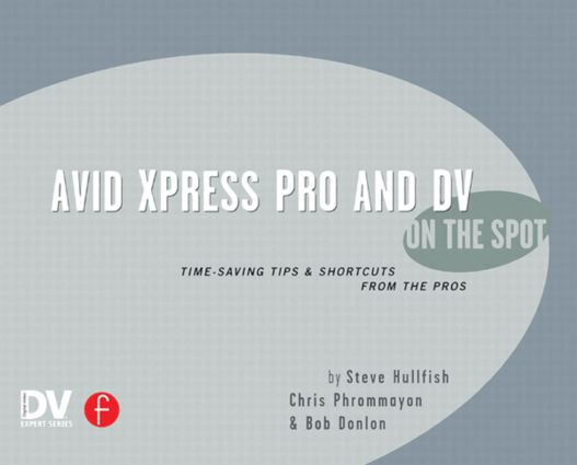 Avid Xpress Pro and DV On the Spot: Time Saving Tips & Shortcuts from the Pros, 1st Edition (Paperback) book cover