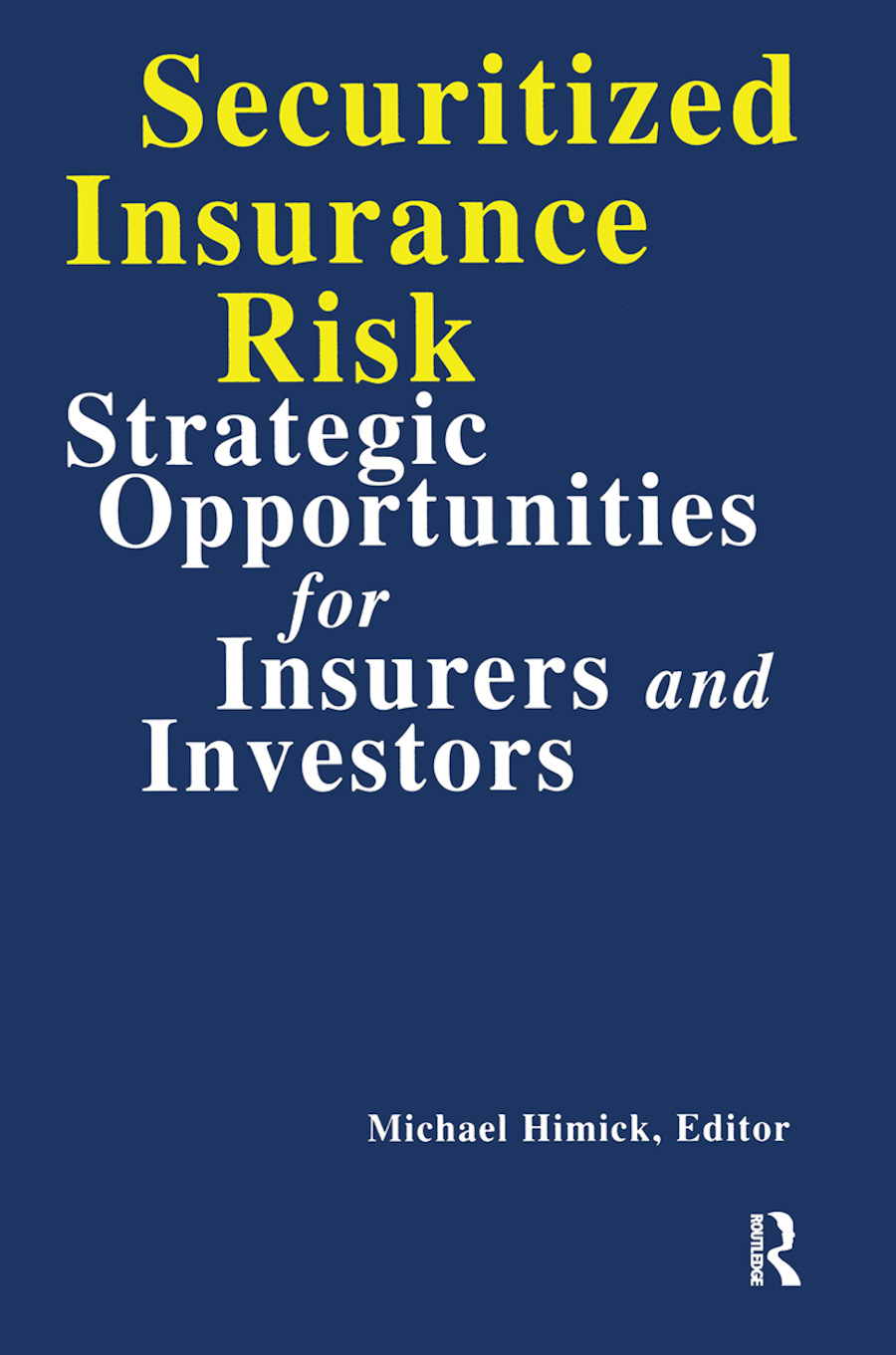 Securitized Insurance Risk: Strategic Opportunities for Insurers and Investors, 1st Edition (Hardback) book cover