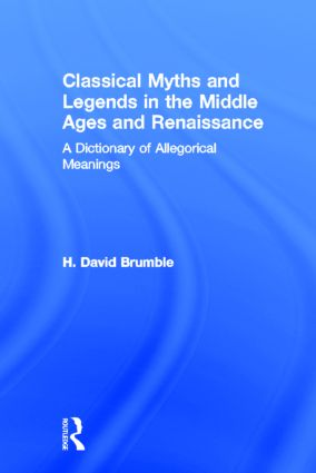 Classical Myths and Legends in the Middle Ages and Renaissance: A Dictionary of Allegorical Meanings, 1st Edition (Hardback) book cover