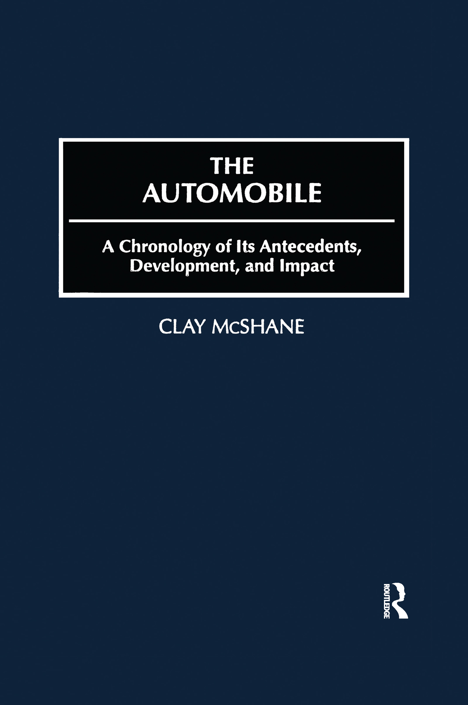 The Automobile: A Chronology of Its Antecedents, Development and Impact, 1st Edition (Hardback) book cover
