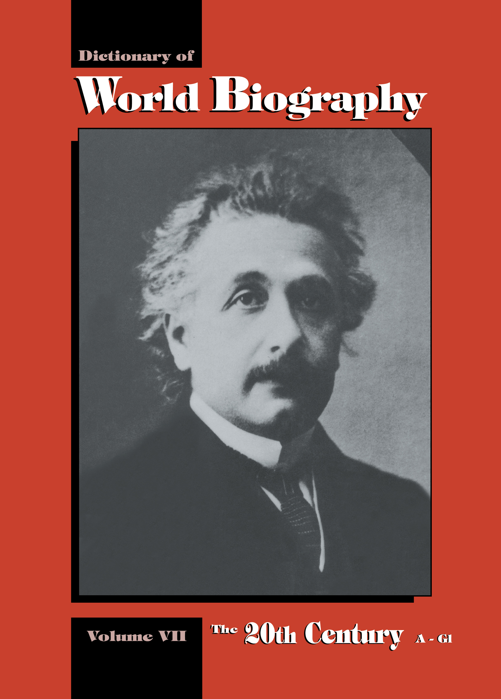 The 20th Century A-GI: Dictionary of World Biography, Volume 7, 1st Edition (Hardback) book cover
