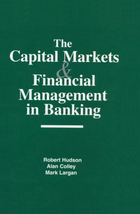 The Capital Markets and Financial Management in Banking: 1st Edition (Hardback) book cover