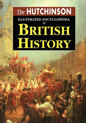 The Hutchinson Illustrated Encyclopedia of British History: 1st Edition (Hardback) book cover