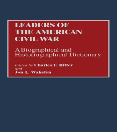 Leaders of the American Civil War: A Biographical and Historiographical Dictionary, 1st Edition (Hardback) book cover