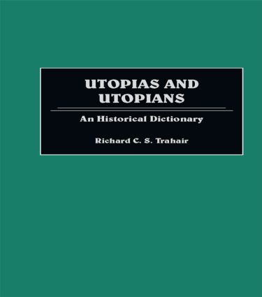 Utopias and Utopians: An Historical Dictionary of Attempts to Make the World a Better Place and Those Who Were Involved, 1st Edition (Hardback) book cover