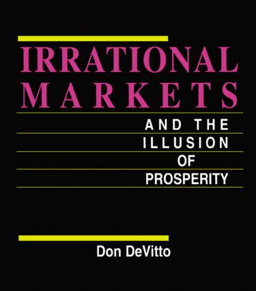 Irrational Markets and the Illusion of Prosperity: 1st Edition (Hardback) book cover