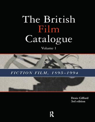 The British Film Catalogue: The Fiction Film, 1st Edition (Hardback) book cover