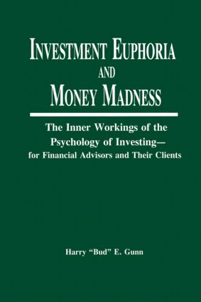 Investment Euphoria and Money Madness: The Inner Workings of the Psychology of Investing, 1st Edition (Hardback) book cover