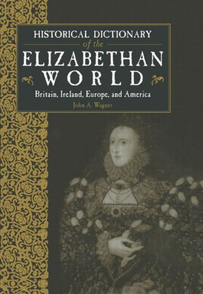 Historical Dictionary of the Elizabethan World: Britain, Ireland, Europe and America, 1st Edition (Hardback) book cover