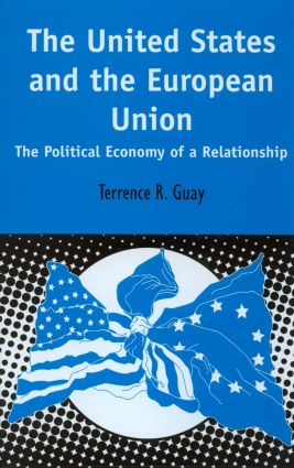 The United States and the European Union: The Political Economy of A Relationship, 1st Edition (Hardback) book cover