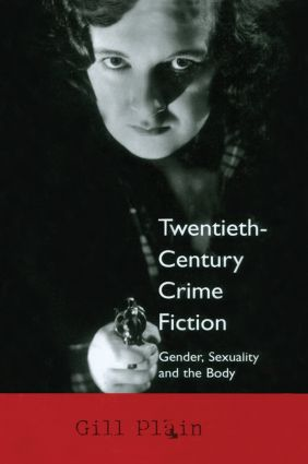 Twentieth Century Crime Fiction: Gender, Sexuality and the Body, 1st Edition (Hardback) book cover