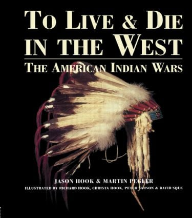To Live and Die in the West: The American Indian Wars, 1st Edition (Hardback) book cover