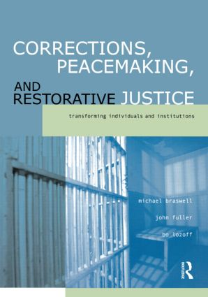 Corrections, Peacemaking and Restorative Justice: Transforming Individuals and Institutions, 1st Edition (Paperback) book cover