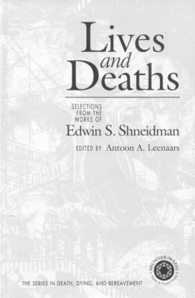 Lives and Deaths: Selections from the Works of Edwin S. Shneidman, 1st Edition (Paperback) book cover