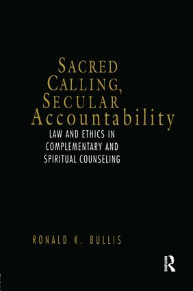 Sacred Calling, Secular Accountability: Law and Ethics in Complementary and Spiritual Counseling, 1st Edition (Paperback) book cover