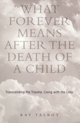 What Forever Means After the Death of a Child: Transcending the Trauma, Living with the Loss (e-Book) book cover