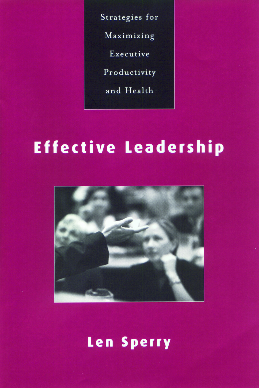 Effective Leadership: Strategies for Maximizing Executive Productivity and Health, 1st Edition (Hardback) book cover