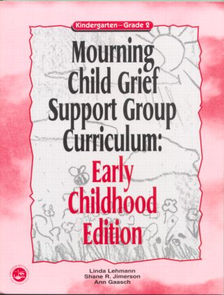 Mourning Child Grief Support Group Curriculum: Early Childhood Edition: Kindergarten - Grade 2, 1st Edition (Paperback) book cover