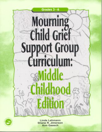 Mourning Child Grief Support Group Curriculum: Middle Childhood Edition: Grades 3-6, 1st Edition (Paperback) book cover