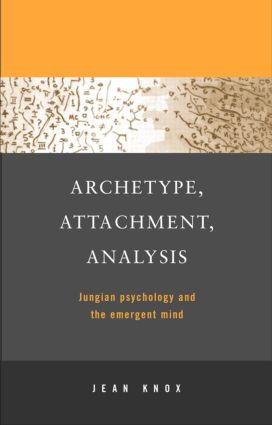 Archetype, Attachment, Analysis: Jungian Psychology and the Emergent Mind, 1st Edition (Paperback) book cover